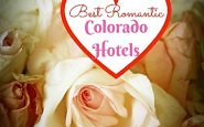 Best Romantic Hotel in Colorado, from downtown Denver to Durango.