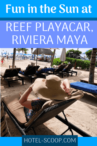 Looking for a relaxing escape from winter weather, we headed to the all-inclusive Reef Playacar for a fun in the sun getaway.